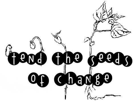 tend the seeds of change banner